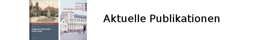 Aktuelle Publikationen des Vereins für hallische Stadtgeschichte e.V.